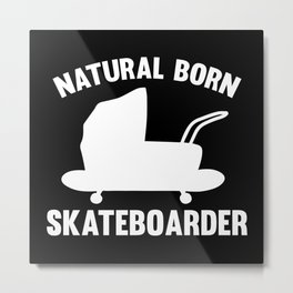 Natural Born Skateboarder Metal Print