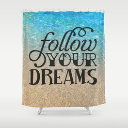 Follow your dream , beach , quotes , inspirational quote Shower Curtain