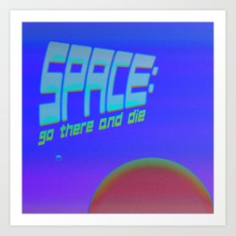 Space: Go There and Die Art Print