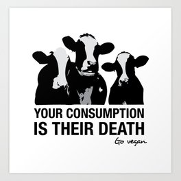 Your consumption is their death Art Print