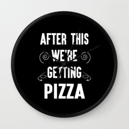 Funny After This We're Getting Pizza Gift Idea Wall Clock