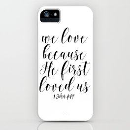 We Love Because He First Loved Us, Religious Quote, Bible Art, Bible Quote iPhone Case
