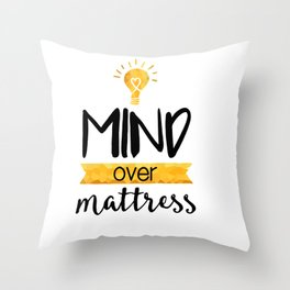 Mind over Mattress Throw Pillow