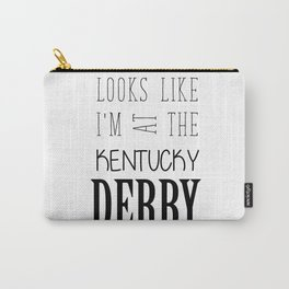 Looks like I am at the Kentucky Derby Carry-All Pouch