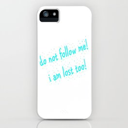 Do not follow me I am lost too (quotes) iPhone Case