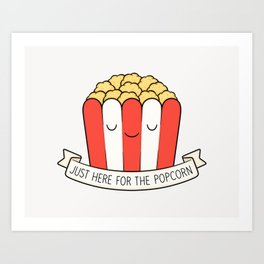 Just Here For The Popcorn Art Print