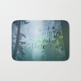 Adventure is out there in the woods Bath Mat