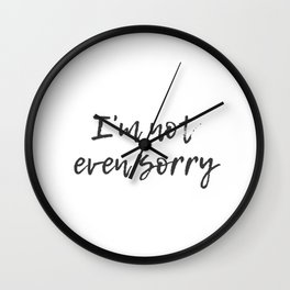 Not Even Sorry Wall Clock