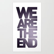 We are the End. Art Print