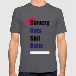 (LEATHER PRIDE) SLAVERY GETS SHIT DONE T-shirt
