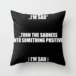Turn Sadness into something positive Throw Pillow