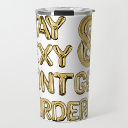 Stay Sexy & Don't Get Murdered - Gold Travel Mug