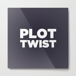 Plot Twist Metal Print