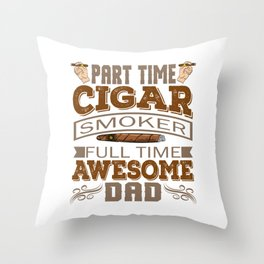It's A Time Tee Saying Part Time Cigar Smoker Full Time Awesome Dad T-shirt Design Daddy Father  Throw Pillow