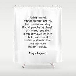 Maya Angelou Words of Wisdom on Travel Shower Curtain