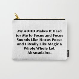 My ADHD Makes It Hard for Me to Focus and Focus Sounds Like Hocus Pocus and I Really Like Magic Carry-All Pouch