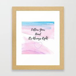 Follow your heart, its always right Framed Art Print