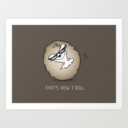 That's How I Roll Art Print