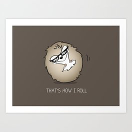 That's How I Roll Art Print