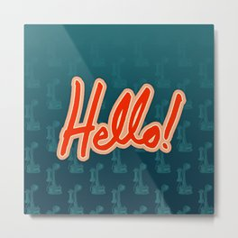 Hello! / Hold the phone Metal Print