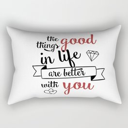 The good things in life are better with you Rectangular Pillow
