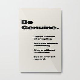 Be Genuine Metal Print