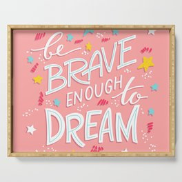 Be Brave Enough To Dream Serving Tray