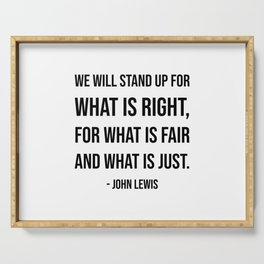 We will stand up for what is right, for what is fair and what is just - John Lewis quote Serving Tray