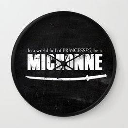 In a World full of Princesses, be a Michonne Wall Clock