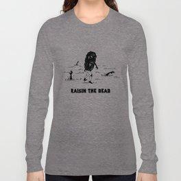 RAISIN THE DEAD Long Sleeve T-shirt