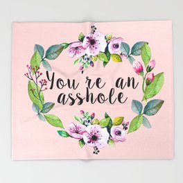 You're an asshole - pretty florals Throw Blanket