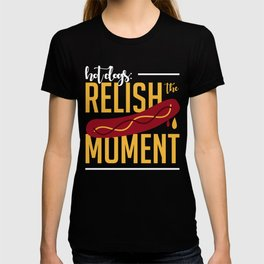 Hot Dogs Relish The Moment T-shirt