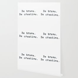 Be brave. Be creative. Wallpaper