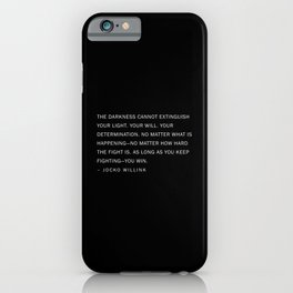Jocko Willink Quote - The Darkness cannot extinguish your light. iPhone Case