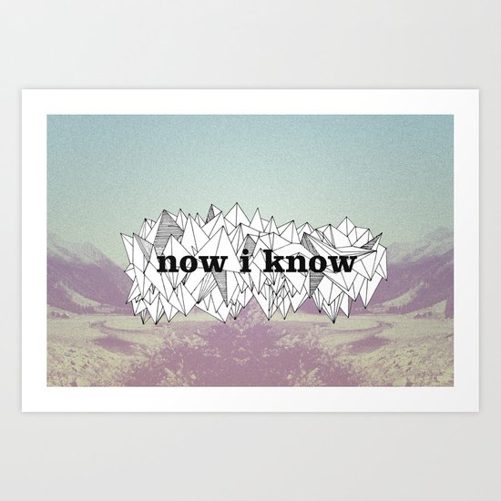 NOW, I KNOW Art Print