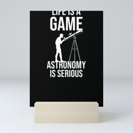 Life Is A Game Astronomy Is Serious Astronomy Solar System Mini Art Print