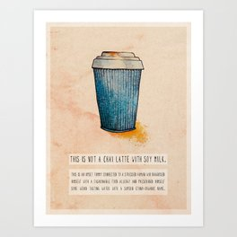 THIS IS NOT A CHAI LATTE WITH SOY MILK. Art Print