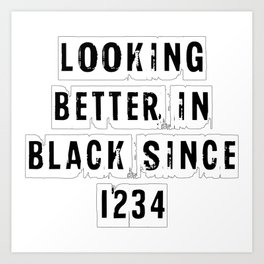 Looking Better In Black Since 1234 [White] Art Print