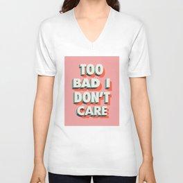 Too Bad I Don't Care Unisex V-Neck