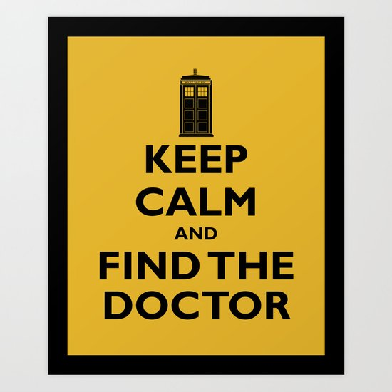 Keep Calm And Find The Doctor Art Print