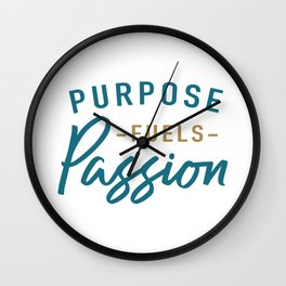 Purpose fuels passion Wall Clock