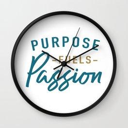 Purpose fuels passion Wall Clock