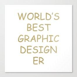World's BEST Graphic Designer *gold* Canvas Print