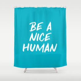 Be a Nice Human Quote - Blue Shower Curtain