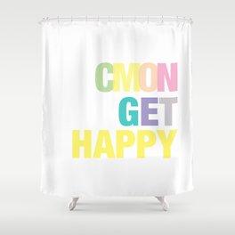Cmon Get Happy Shower Curtain