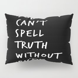 You Can't Spell Truth Without Ruth. Pillow Sham