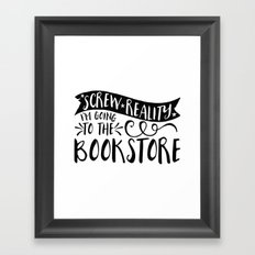 Screw Reality! I'm Going to the Bookstore! Framed Art Print