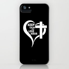 Keep Calm And Love Jesus iPhone Case