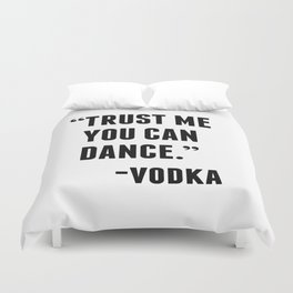 TRUST ME YOU CAN DANCE - VODKA Duvet Cover