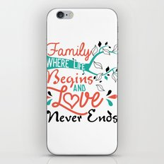 Family, where life begins and love never ends iPhone Skin